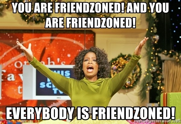Oprah Gives Away Stuff - you are friendzoned! and you are friendzoned! everybody is friendzoned!