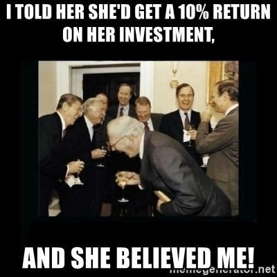 Rich Men Laughing - I told her she'd get a 10% return on her investment, and she believed me!