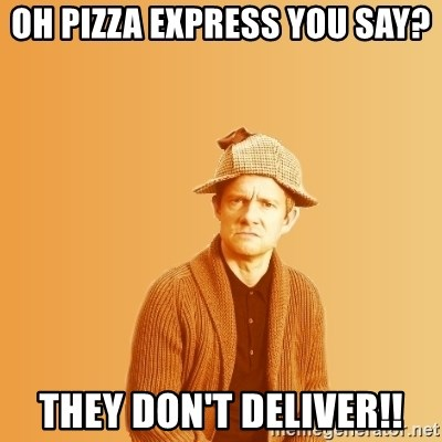 TIPICAL ABSURD - Oh pizza express you say? they don't deliver!!