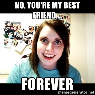 34637499 no, you're my best friend forever creepy girl face meme