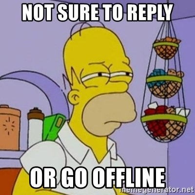 Simpsons' Homer - NOT SURE TO REPLY  OR GO OFFLINE