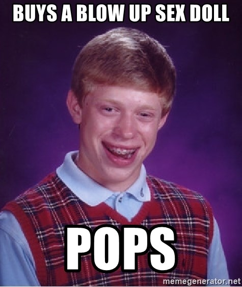 Bad Luck Brian - Buys a blow up sex doll pops