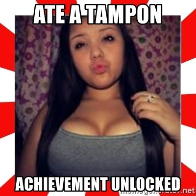 Giovanna Plowman - ATE A TAMPON ACHIEVEMENT UNLOCKED