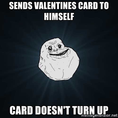 Forever Alone - sends valentines card to himself  card doesn't turn up