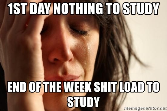 First World Problems - 1st day nothing to study end of the week shit load to study