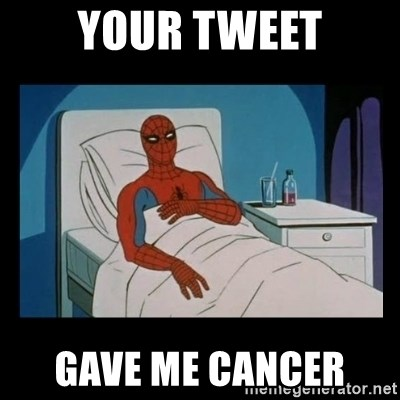 it gave me cancer - Your tWeet Gave me cancer