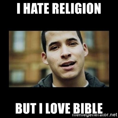 Love jesus, hate religion guy - I hate religion But I love bible