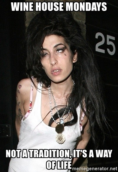 Amy Winehouse - WINE HOUSE MONDAYS  NOT A TRADITION, IT'S A WAY OF LIFE