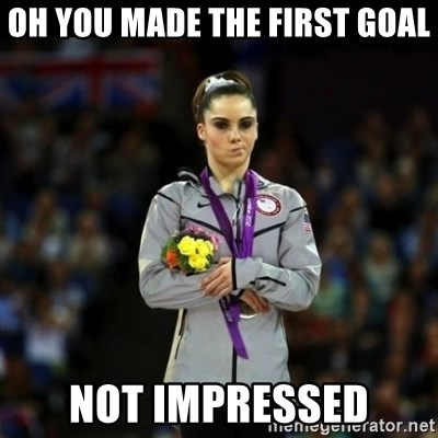 Unimpressed McKayla Maroney - oh you made the first goal not impressed