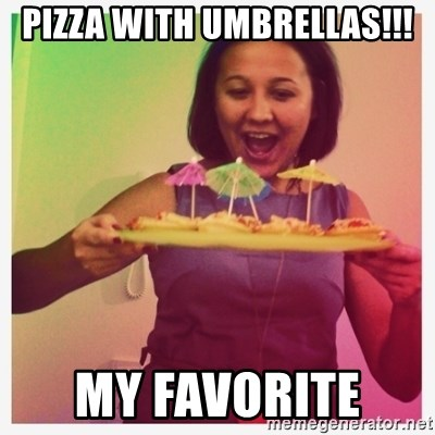 Typical_Ksyusha - PIZZA WITH UMBRELLAS!!! MY FAVORITE