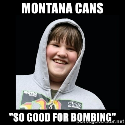 "Samin makro - montana cans ""So good for bombing"""