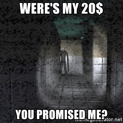 Slender game - Were's my 20$ you promised me?