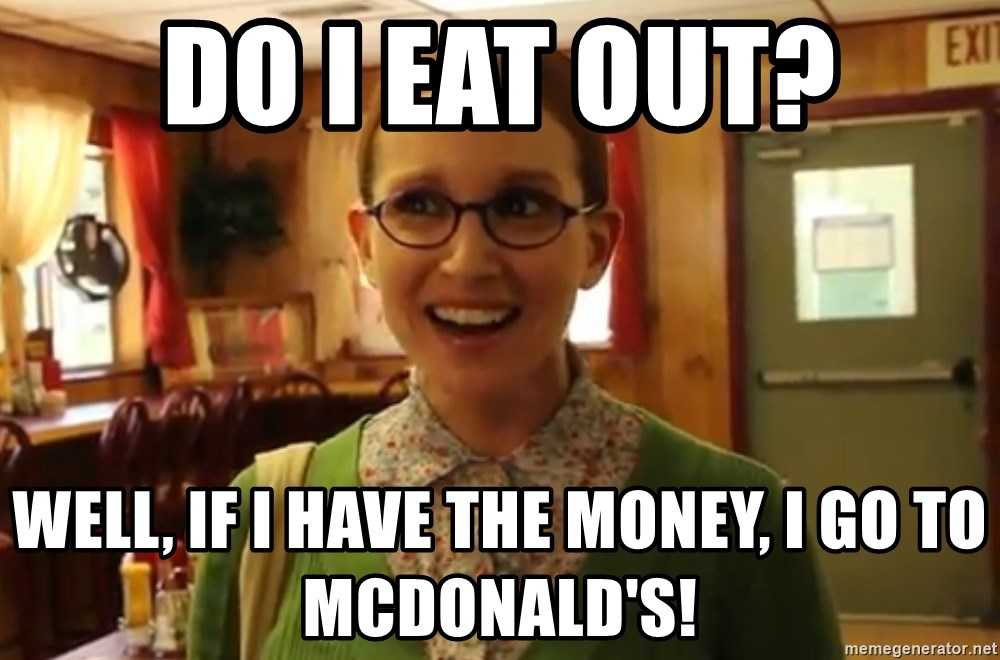 Sexually Oblivious Female - DO I EAT OUT? WELL, IF I HAVE THE MONEY, I GO TO MCDONALD'S!