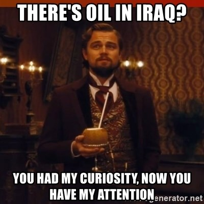 you had my curiosity dicaprio - there's oil in iraq? you had my curiosity, now you have my attention