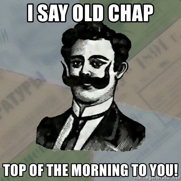 I Say Old Chap Top Of The Morning To You Old Russian Advisor