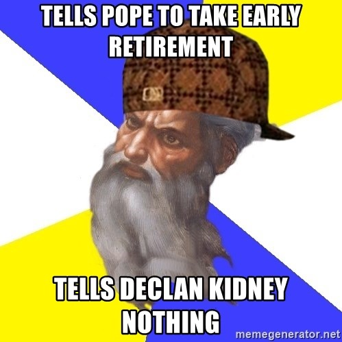Scumbag God - tells pope to take early retirement tells declan kidney nothing