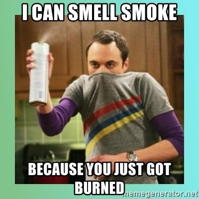 Sheldon Cooper spray can - i can smell smoke because you just got burned