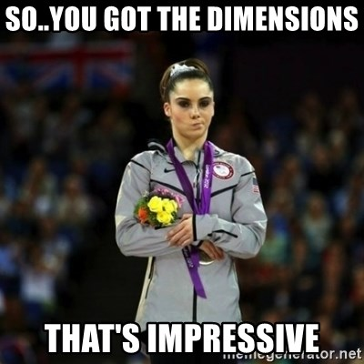 Unimpressed McKayla Maroney - so..you got the dimensions that's impressive