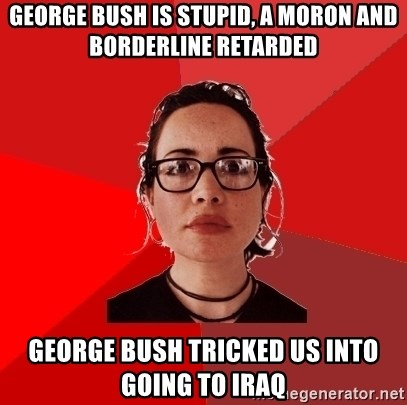 Liberal Douche Garofalo - george bush is stupid, a moron and borderline retarded george bush tricked us into going to iraq