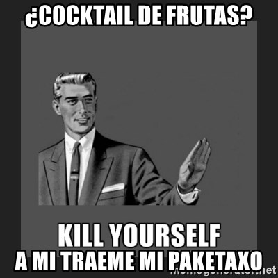 kill yourself guy - ¿Cocktail de frutas? a mi traeme mi paketaxo