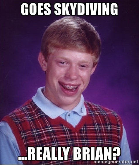Bad Luck Brian - Goes Skydiving ...Really Brian?