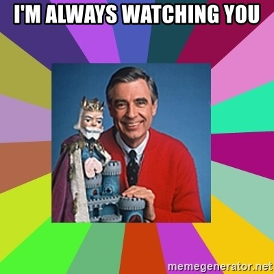 mr rogers  - I'M ALWAYS WATCHING YOU