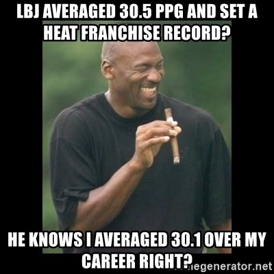 michael jordan laughing - lbj averaged 30.5 ppg and set a heat franchise record? he knows i averaged 30.1 over my career right?