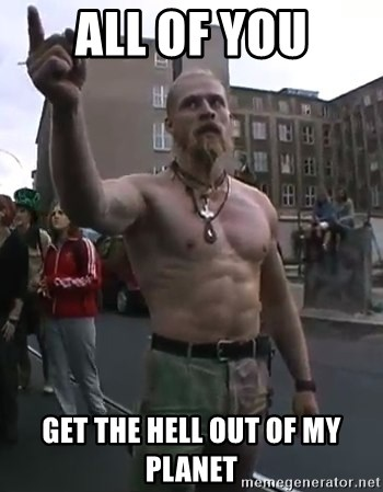 Techno Viking - all of you get the hell out of my planet