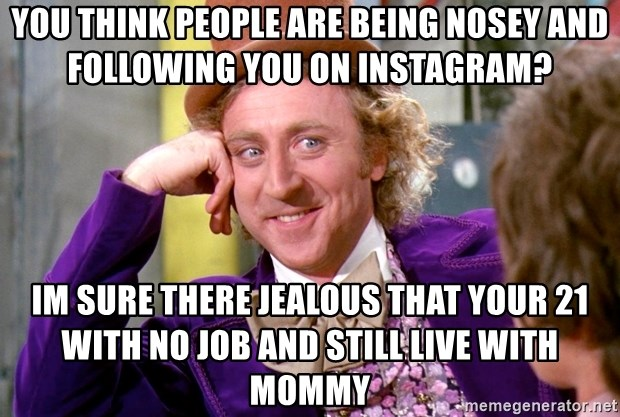 You think people are being nosey and following you On
