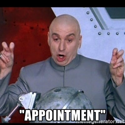 """dr. evil quote - """"appointment"""""""