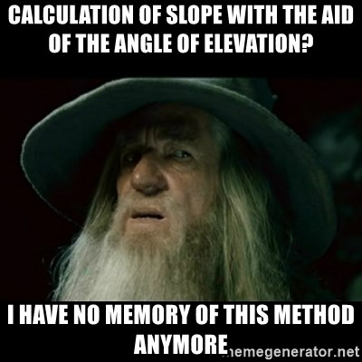 no memory gandalf - calculation of Slope with the aid of the angle of elevation? I Have no memory of this method anymore
