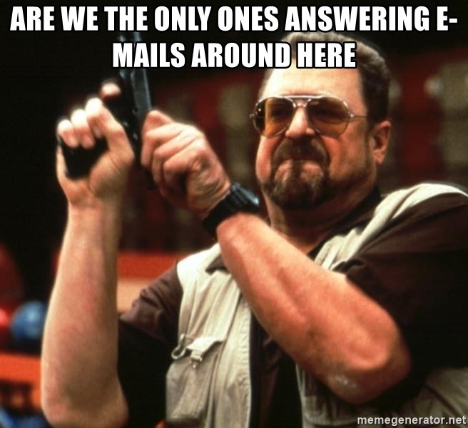 Big Lebowski - Are we the only ones answering e-mails around here