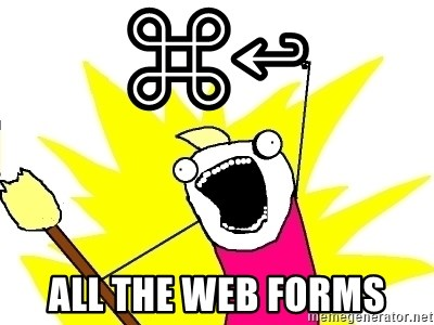 X ALL THE THINGS - ⌘↩ all the web forms
