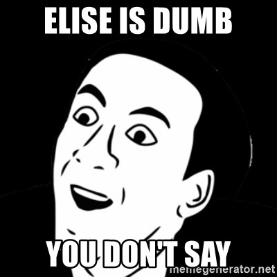 you don't say meme - ELISE IS DUMB YOU DON'T SAY