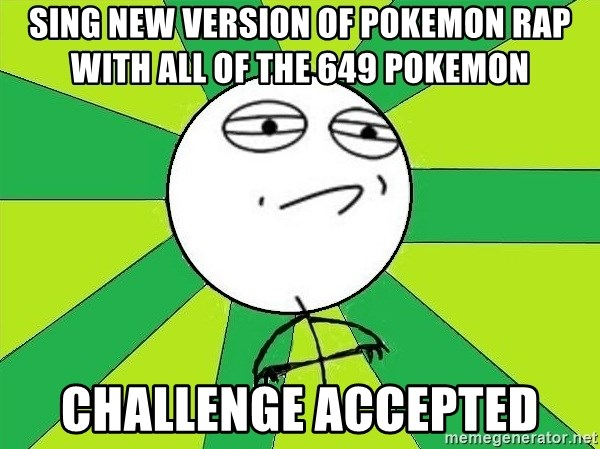 Challenge Accepted 2 - sing new version of pokemon rap with all of the 649 pokemon  challenge accepted