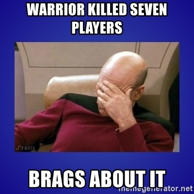 Picard facepalm  - warrior killed seven players brags about it