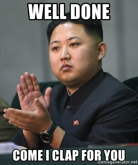 Kim Jong Un clapping - Well done Come I clap for you