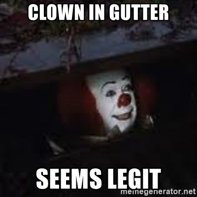 Pennywise the creepy sewer clown. - clown in gutter seems legit