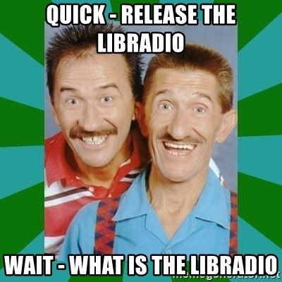 chuckle brothers - Quick - RELEASE THE LIBRADIO WAIT - WHAT IS THE LIBRADIO