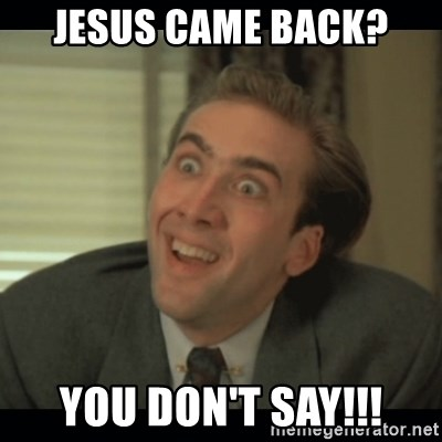 Nick Cage - Jesus Came back? You don't say!!!