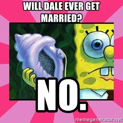magic conch shell - Will dale ever get married? no.