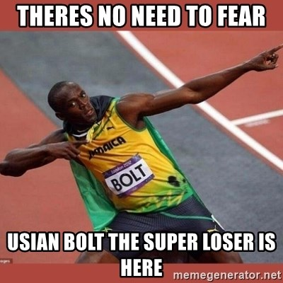 USAIN BOLT POINTING - theres no need to fear usian bolt the super loser is here
