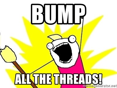 X ALL THE THINGS - Bump All the threads!