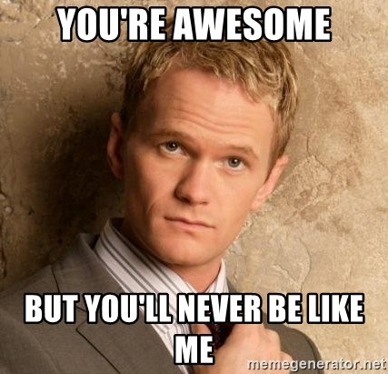 BARNEYxSTINSON - YOU'RE AWESOME but you'll never be like me
