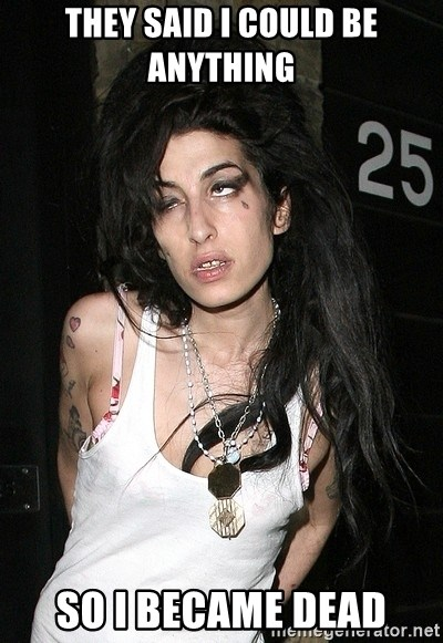 Amy Winehouse - THEY SAID I COULD BE ANYTHING  SO I BECAME DEAD