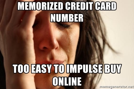 First World Problems - Memorized Credit Card Number Too easy to impulse buy online