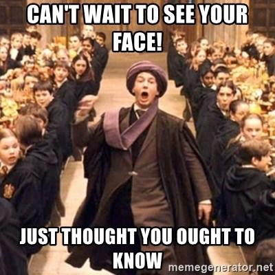 professor quirrell - can't wait to see your face! just thought you ought to know