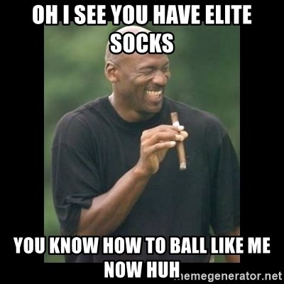 michael jordan laughing - oh i see you have elite socks you know how to ball like me now huh