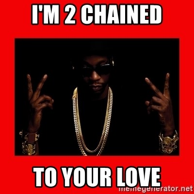 2 chainz valentine - I'm 2 chained to your love