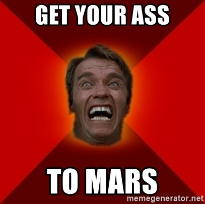 Angry Arnold - get your ass to mars